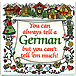 You Can Always Tell A German Magnet, 4x4 Ceramic Tile